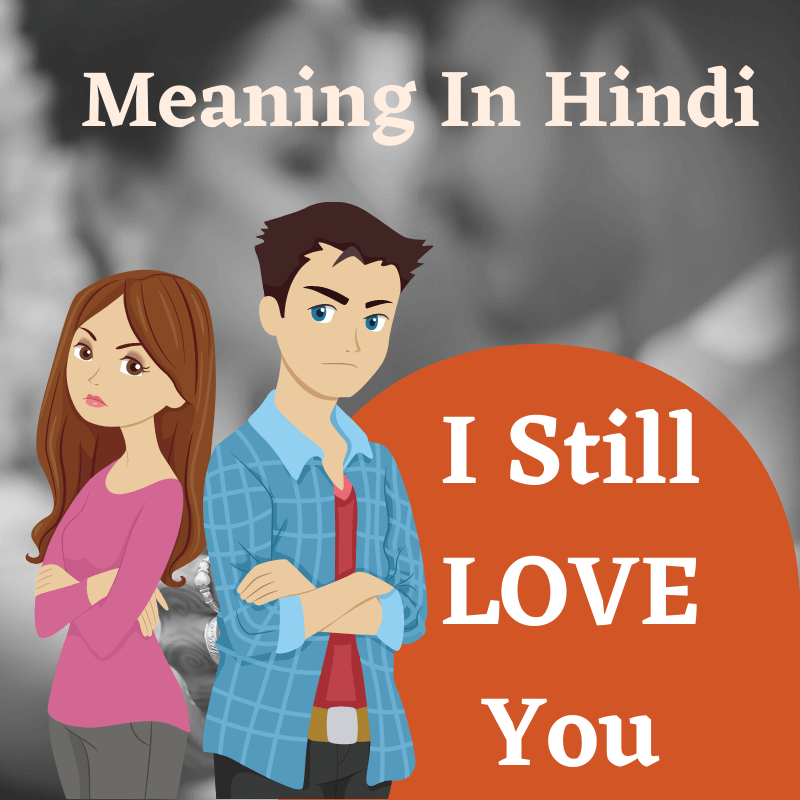 I Still Love You Meaning In Hindi